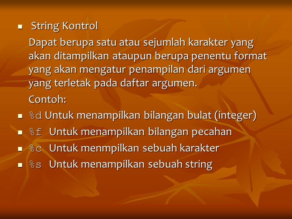 String Kontrol String Kontrol Dapat berupa satu atau sejumlah karakter yang akan ditampilkan ataupun berupa penentu format yang akan mengatur penampil