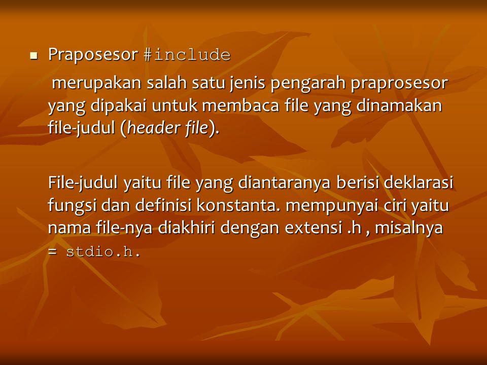 Praposesor #include Praposesor #include merupakan salah satu jenis pengarah praprosesor yang dipakai untuk membaca file yang dinamakan file-judul (hea