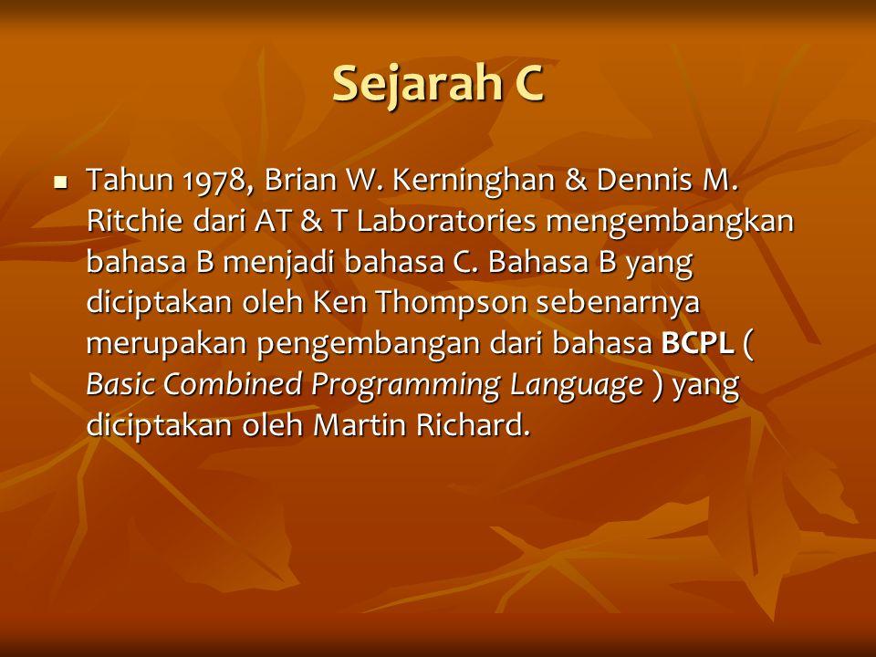 Sejarah C Tahun 1978, Brian W. Kerninghan & Dennis M. Ritchie dari AT & T Laboratories mengembangkan bahasa B menjadi bahasa C. Bahasa B yang diciptak