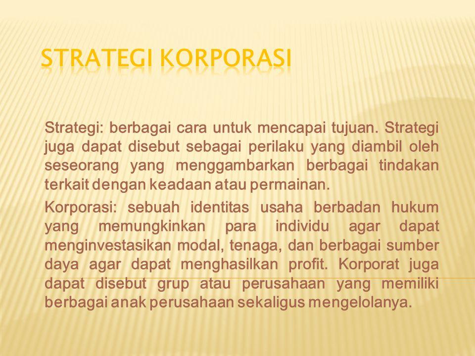 Strategi: berbagai cara untuk mencapai tujuan. Strategi juga dapat disebut sebagai perilaku yang diambil oleh seseorang yang menggambarkan berbagai ti