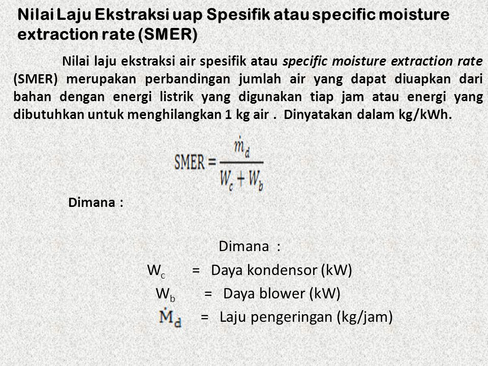Nilai Laju Ekstraksi uap Spesifik atau specific moisture extraction rate (SMER) Nilai laju ekstraksi air spesifik atau specific moisture extraction ra