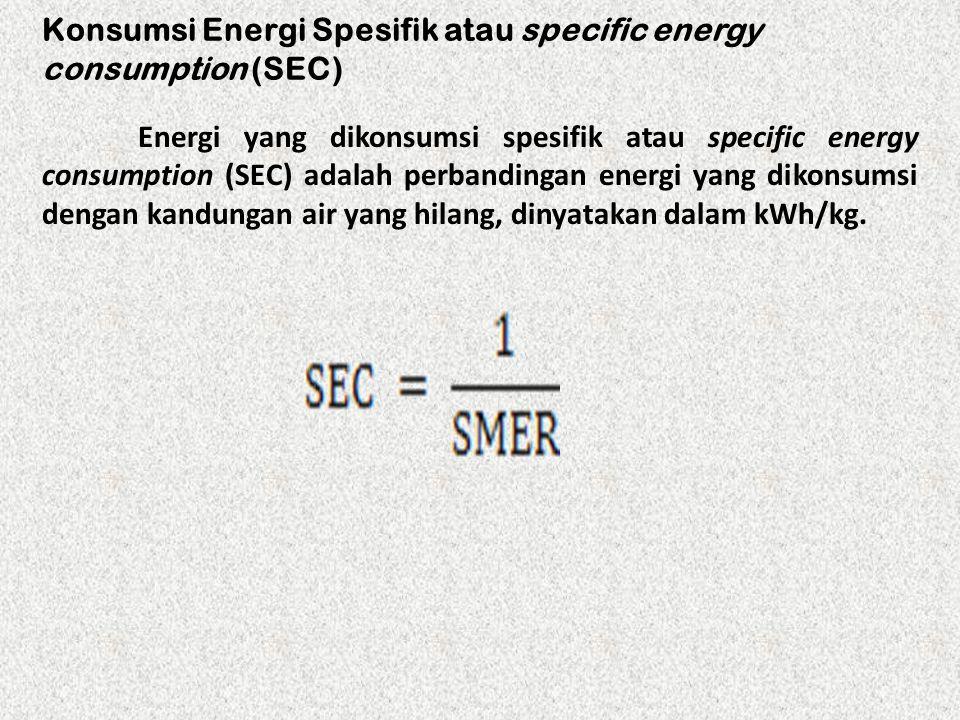 Konsumsi Energi Spesifik atau specific energy consumption (SEC) Energi yang dikonsumsi spesifik atau specific energy consumption (SEC) adalah perbandi