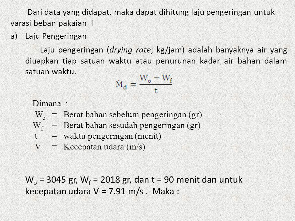 Dari data yang didapat, maka dapat dihitung laju pengeringan untuk varasi beban pakaian I a)Laju Pengeringan Laju pengeringan (drying rate; kg/jam) ad