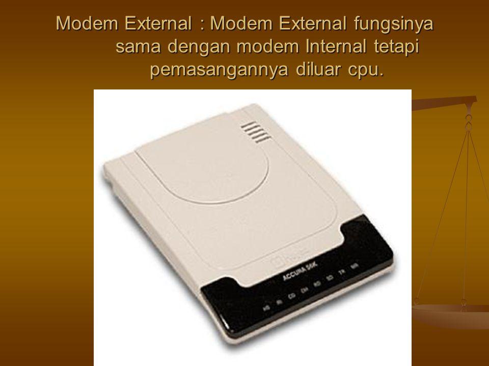 Modem External : Modem External fungsinya sama dengan modem Internal tetapi pemasangannya diluar cpu.