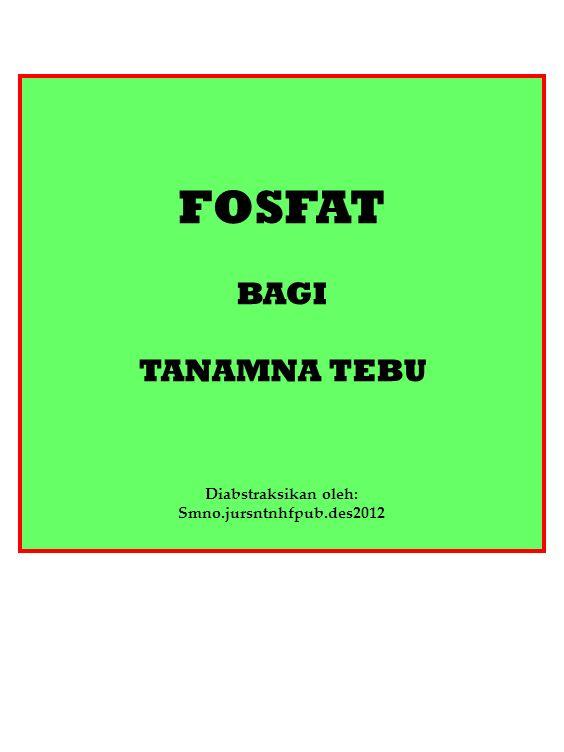 FOSFAT BAGI TANAMNA TEBU Diabstraksikan oleh: Smno.jursntnhfpub.des2012