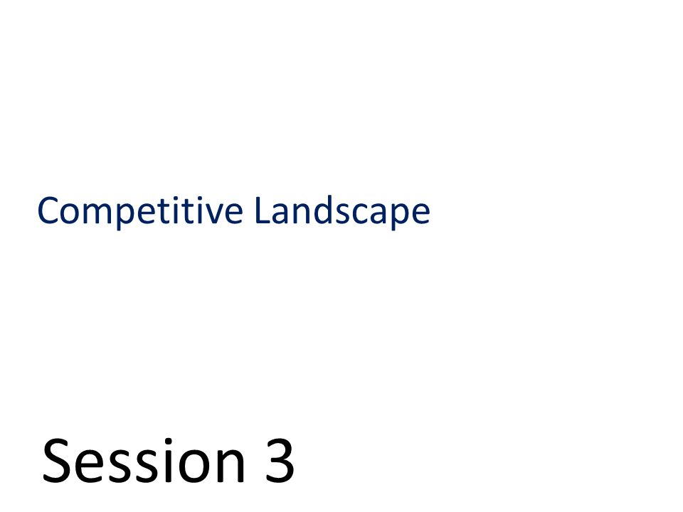 Session 3 Competitive Landscape