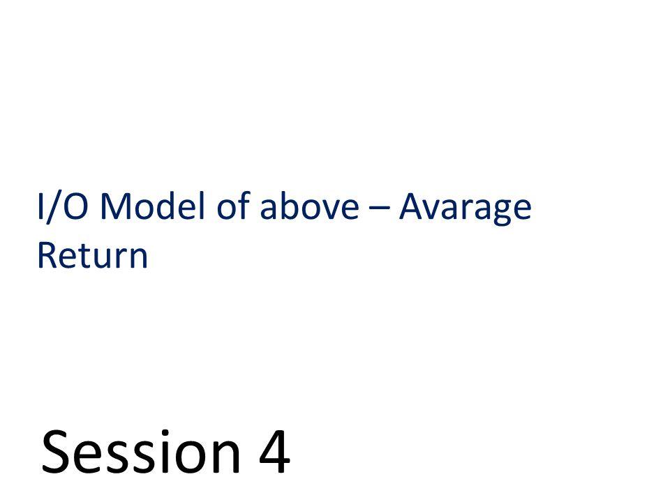 Session 4 I/O Model of above – Avarage Return