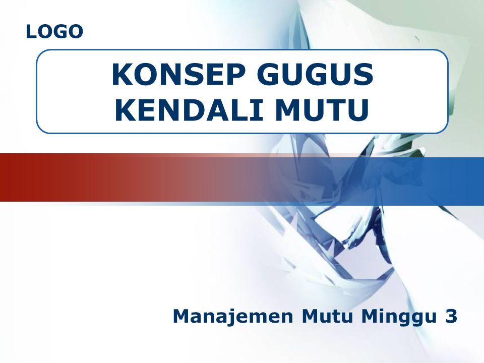 LOGO KONSEP GUGUS KENDALI MUTU Manajemen Mutu Minggu 3