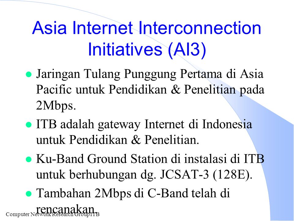 Computer Network Research Group ITB Asia Internet Interconnection Initiatives (AI3) l Jaringan Tulang Punggung Pertama di Asia Pacific untuk Pendidika
