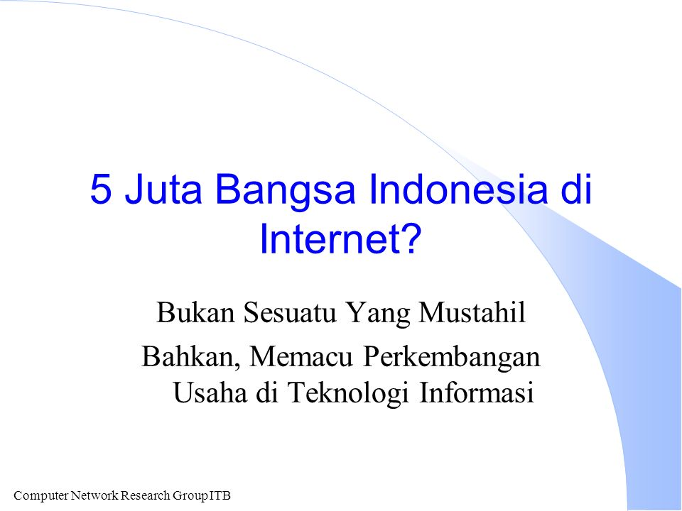 Computer Network Research Group ITB 5 Juta Bangsa Indonesia di Internet.