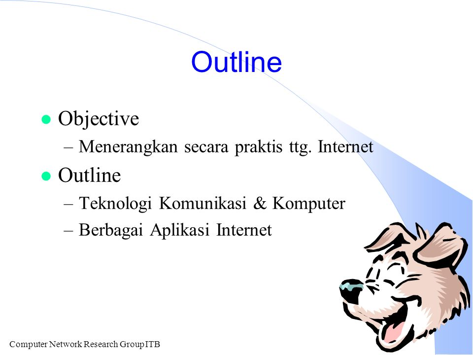 Computer Network Research Group ITB Outline l Objective –Menerangkan secara praktis ttg.