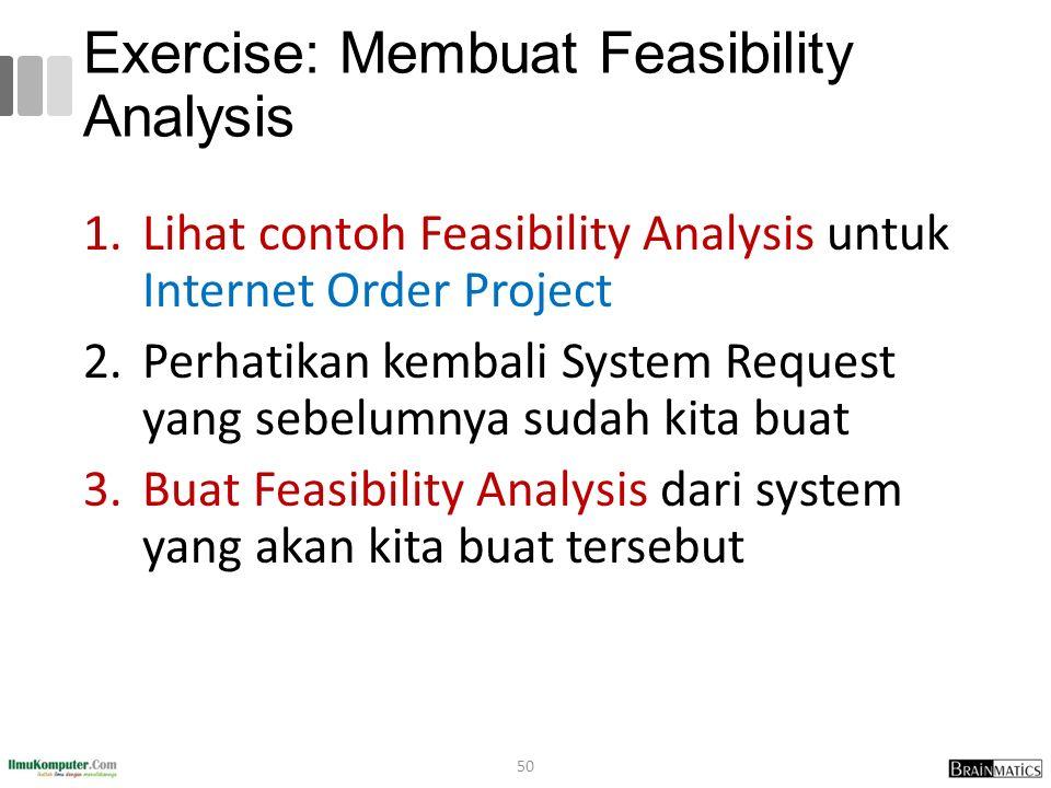 Exercise: Membuat Feasibility Analysis 1.Lihat contoh Feasibility Analysis untuk Internet Order Project 2.Perhatikan kembali System Request yang sebelumnya sudah kita buat 3.Buat Feasibility Analysis dari system yang akan kita buat tersebut 50
