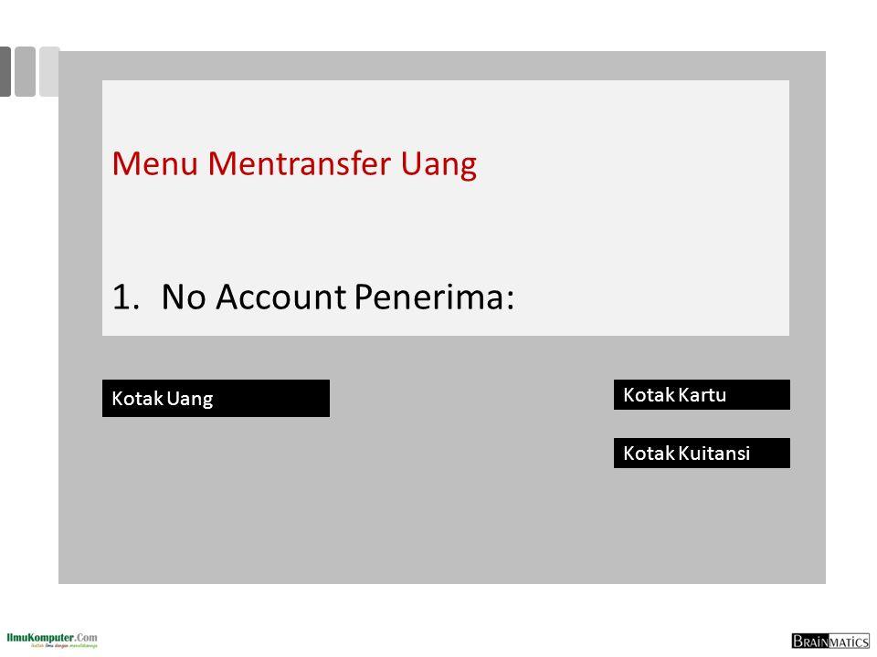 Menu Mentransfer Uang 1.No Account Penerima: Kotak Uang Kotak Kartu Kotak Kuitansi