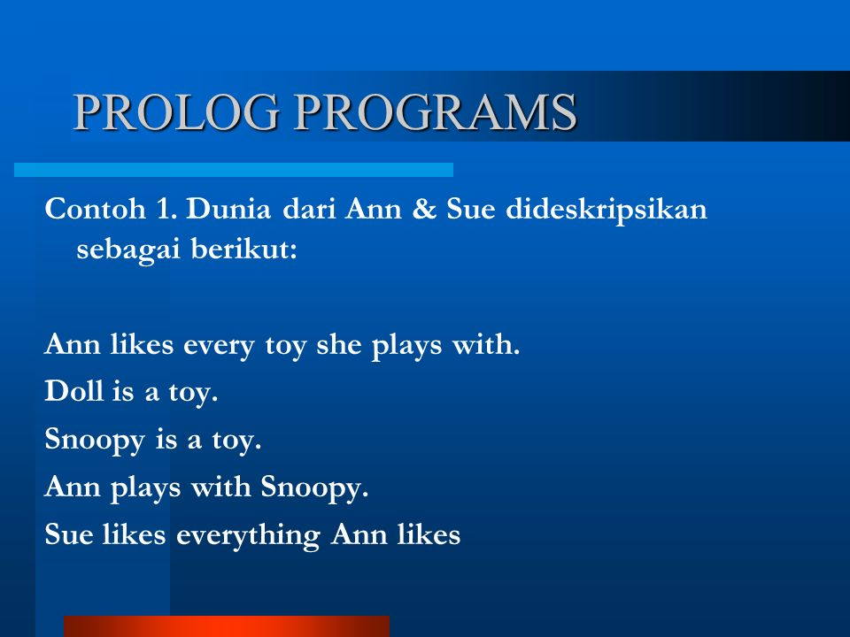 Contoh 1. Dunia dari Ann & Sue dideskripsikan sebagai berikut: Ann likes every toy she plays with. Doll is a toy. Snoopy is a toy. Ann plays with Snoo