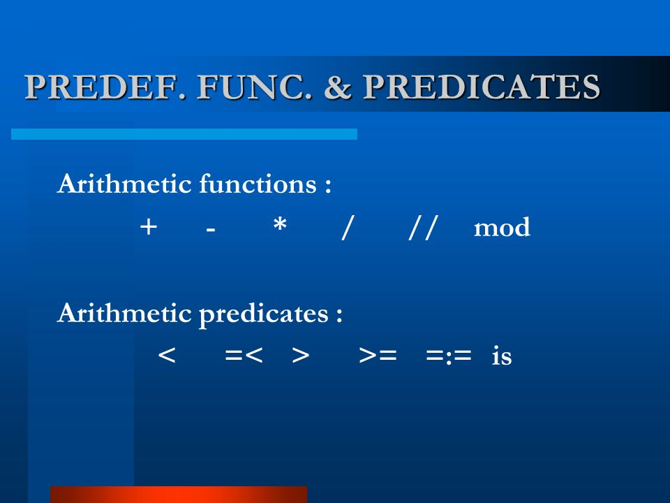 PREDEF. FUNC. & PREDICATES Arithmetic functions : +- *///mod Arithmetic predicates : >==:=is
