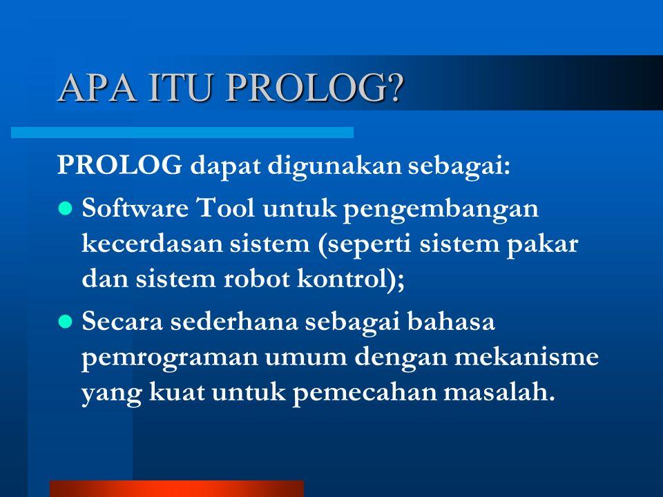 PROLOG dapat digunakan sebagai: Software Tool untuk pengembangan kecerdasan sistem (seperti sistem pakar dan sistem robot kontrol); Secara sederhana sebagai bahasa pemrograman umum dengan mekanisme yang kuat untuk pemecahan masalah.
