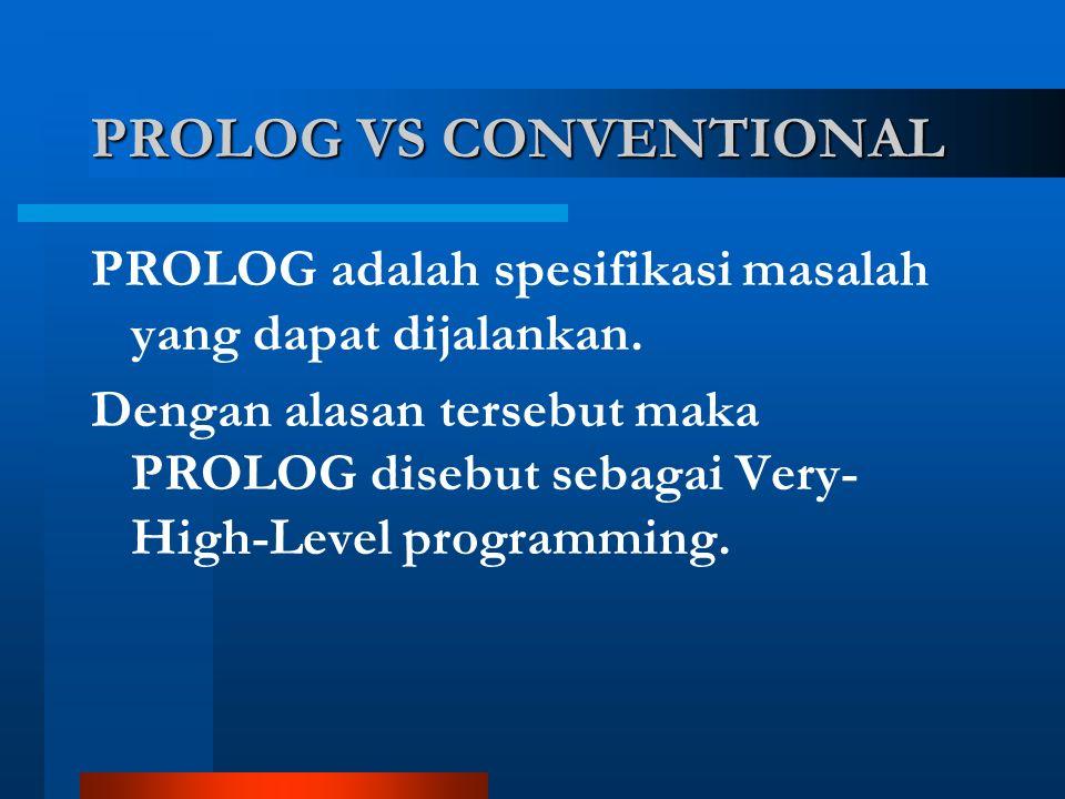 PROLOG adalah spesifikasi masalah yang dapat dijalankan.