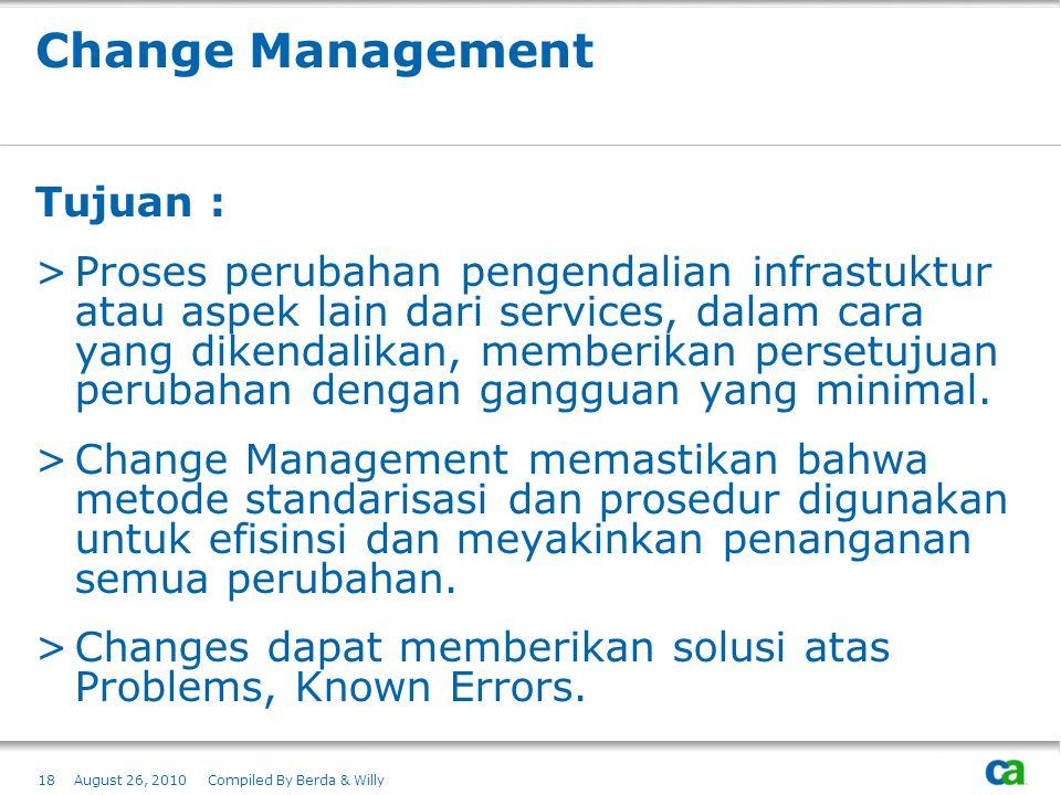 Change Management Tujuan : >Proses perubahan pengendalian infrastuktur atau aspek lain dari services, dalam cara yang dikendalikan, memberikan persetu