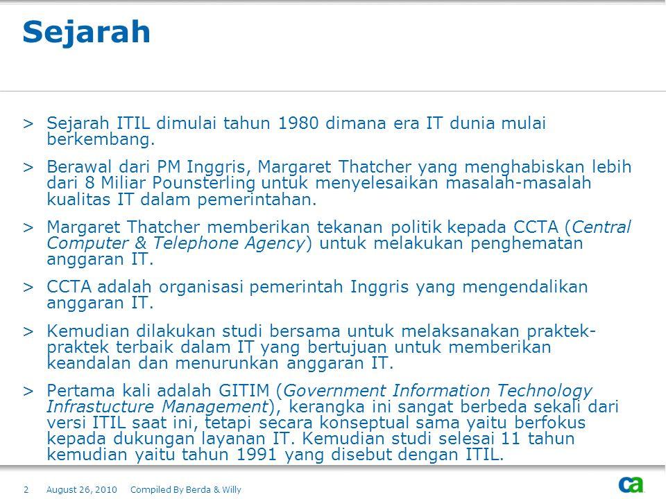 Sejarah >Sejarah ITIL dimulai tahun 1980 dimana era IT dunia mulai berkembang. >Berawal dari PM Inggris, Margaret Thatcher yang menghabiskan lebih dar