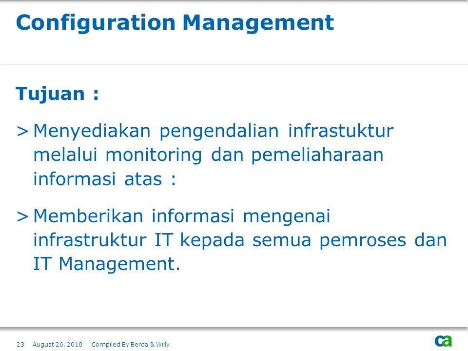 Configuration Management Tujuan : >Menyediakan pengendalian infrastuktur melalui monitoring dan pemeliaharaan informasi atas : >Memberikan informasi m