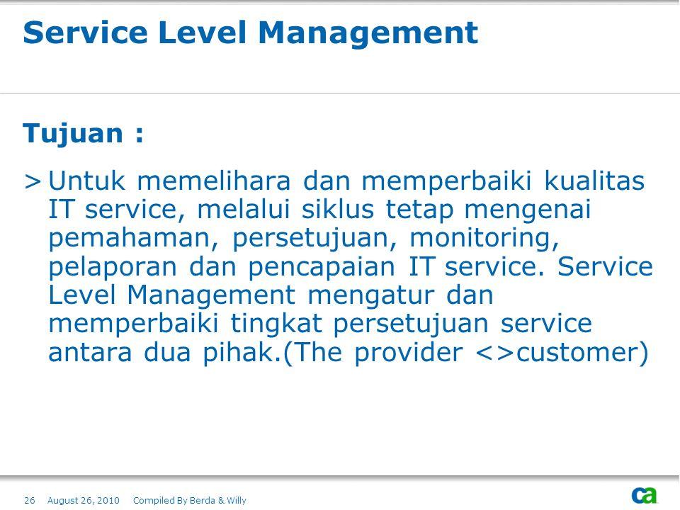 Service Level Management Tujuan : >Untuk memelihara dan memperbaiki kualitas IT service, melalui siklus tetap mengenai pemahaman, persetujuan, monitor