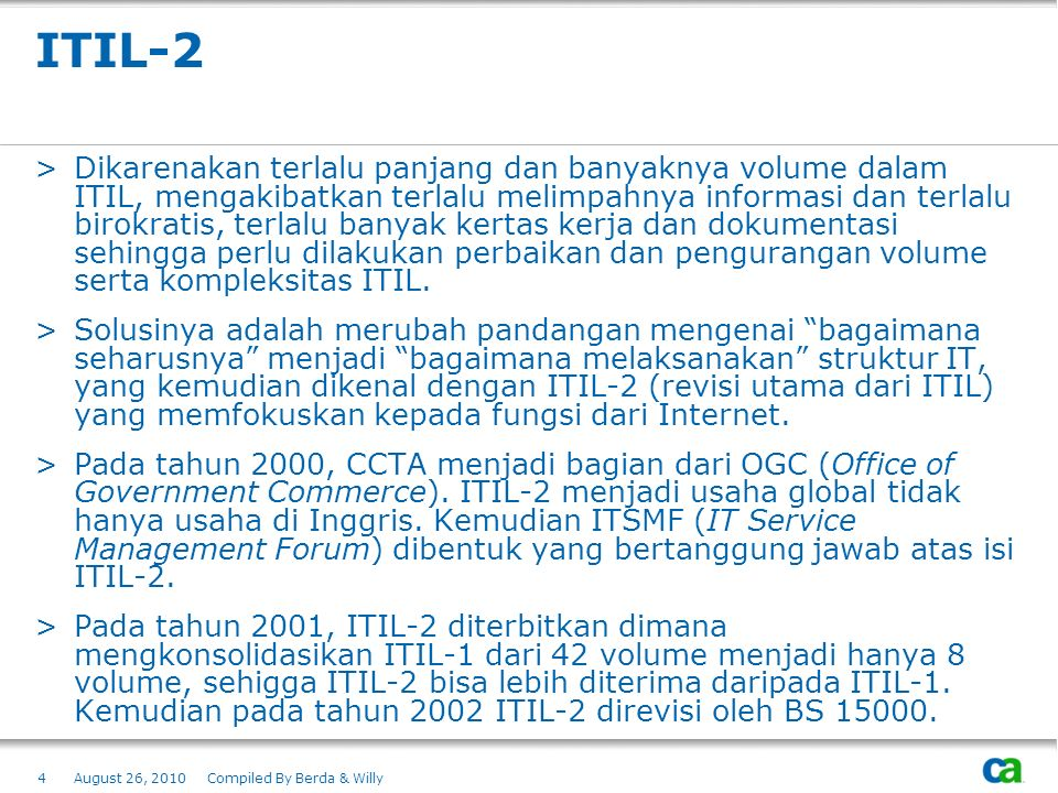 ITIL-2 >Dikarenakan terlalu panjang dan banyaknya volume dalam ITIL, mengakibatkan terlalu melimpahnya informasi dan terlalu birokratis, terlalu banya
