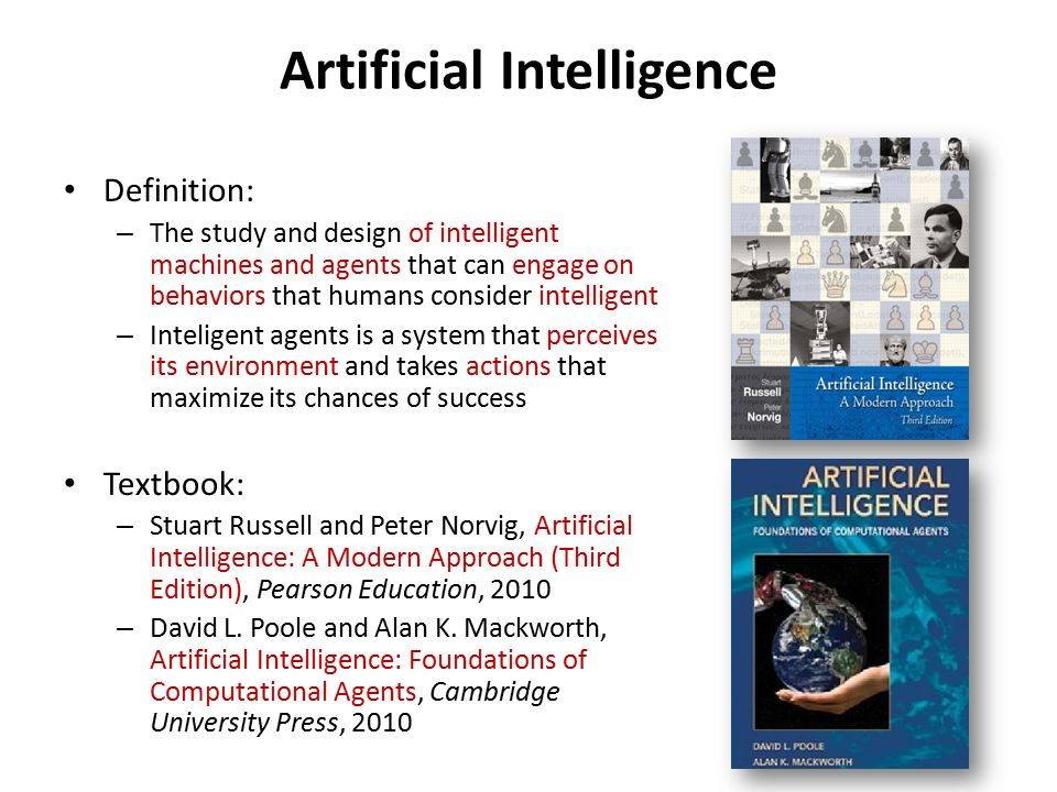 Artificial Intelligence Definition: – The study and design of intelligent machines and agents that can engage on behaviors that humans consider intell