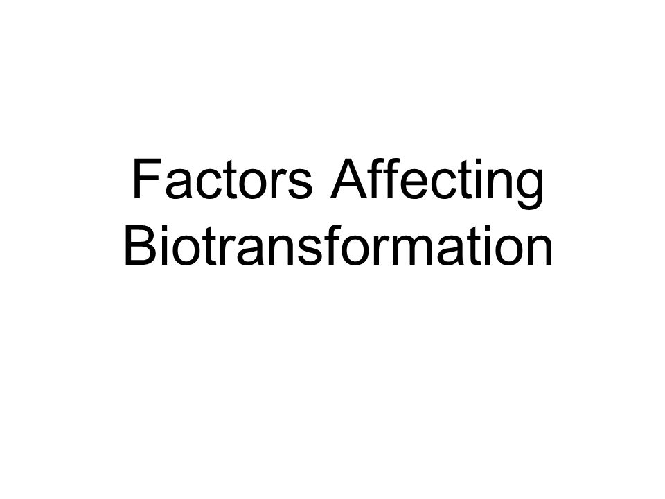 Factors Affecting Biotransformation