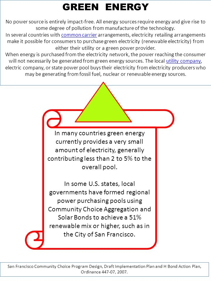 GREEN ENERGY No power source is entirely impact-free. All energy sources require energy and give rise to some degree of pollution from manufacture of