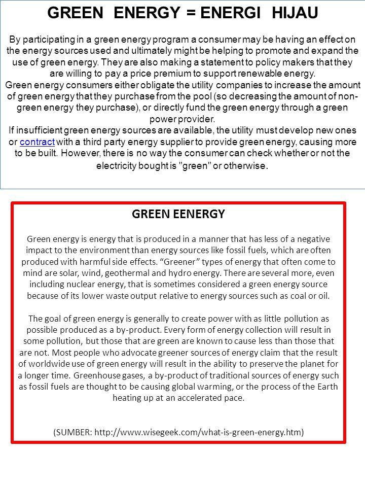 GREEN ENERGY = ENERGI HIJAU By participating in a green energy program a consumer may be having an effect on the energy sources used and ultimately mi
