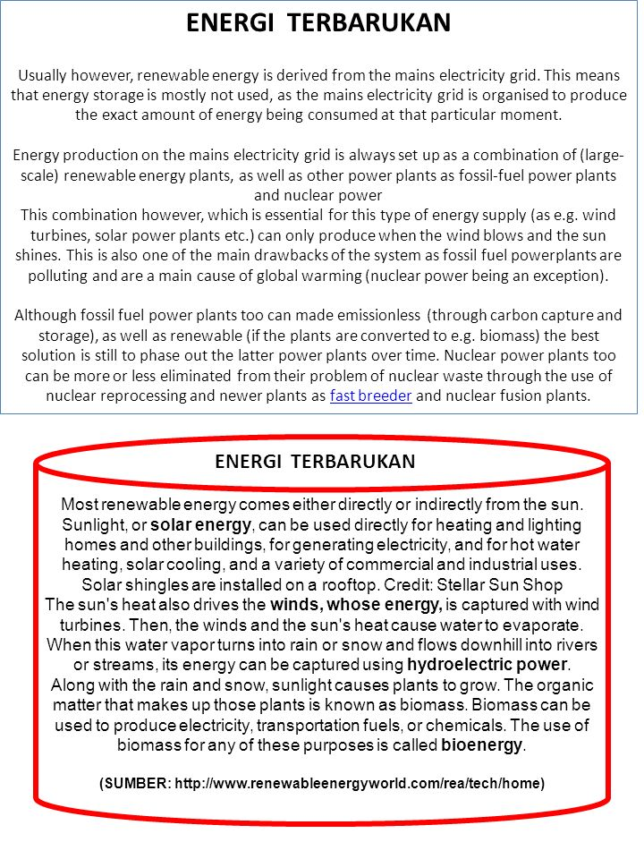 ENERGI TERBARUKAN Usually however, renewable energy is derived from the mains electricity grid. This means that energy storage is mostly not used, as