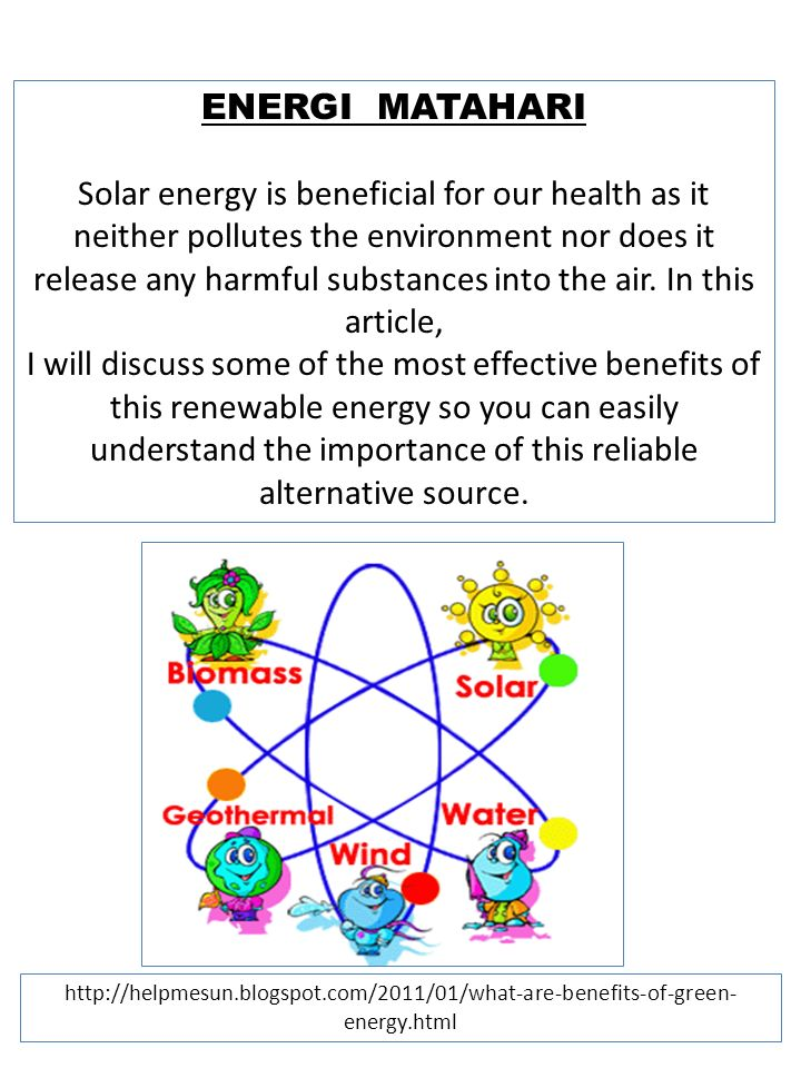ENERGI MATAHARI Solar energy is beneficial for our health as it neither pollutes the environment nor does it release any harmful substances into the a