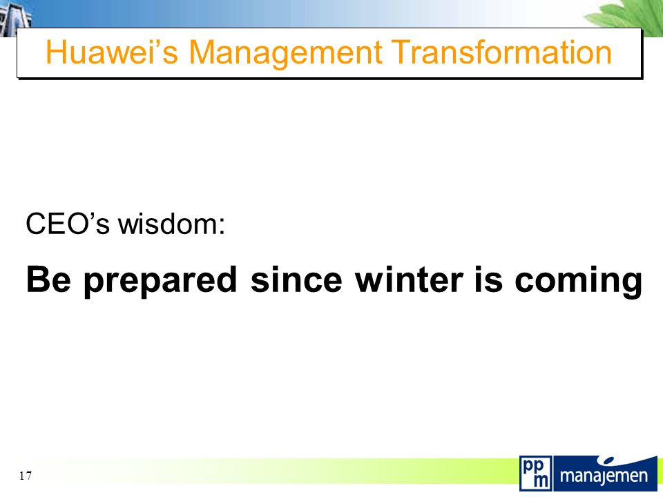 17 Huawei's Management Transformation CEO's wisdom: Be prepared since winter is coming