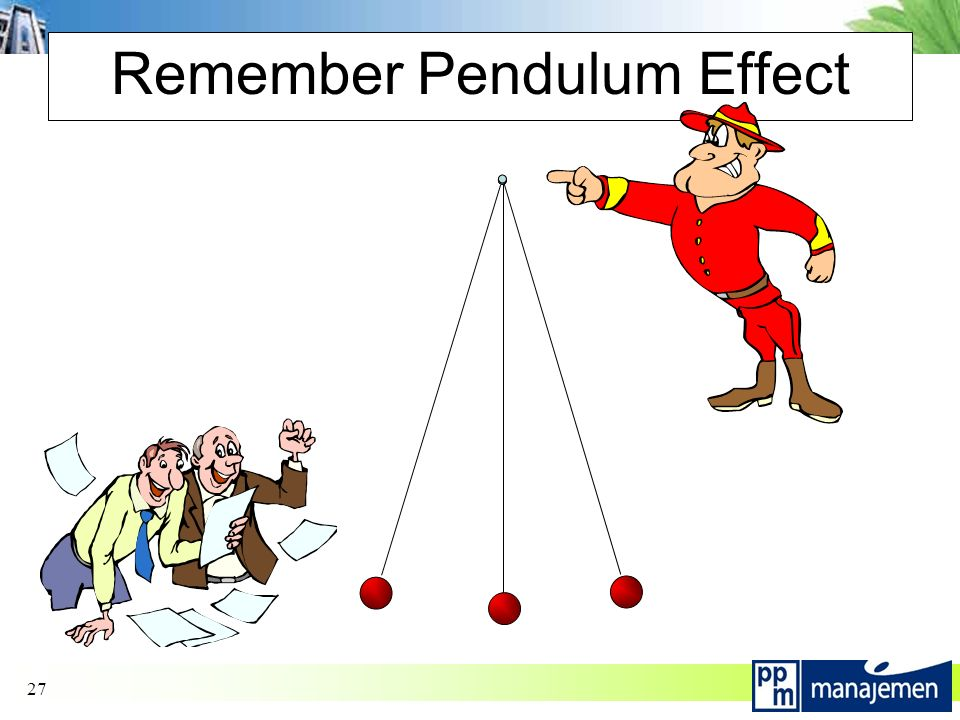27 Remember Pendulum Effect