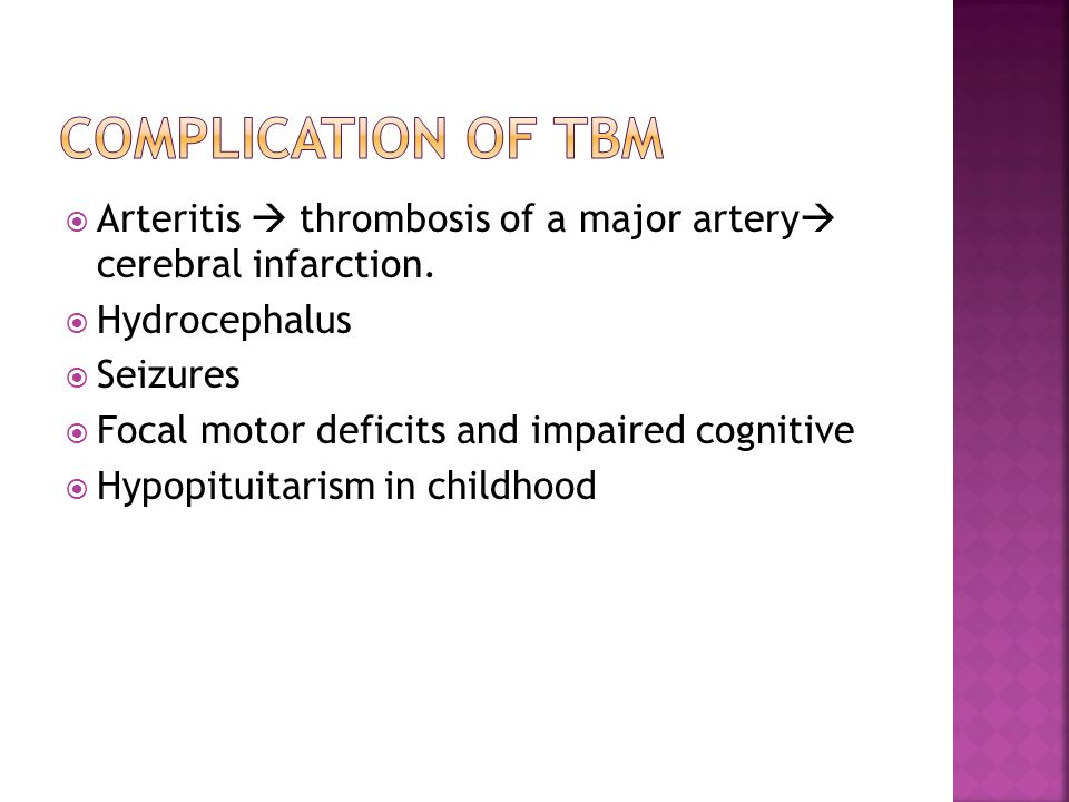  Arteritis  thrombosis of a major artery  cerebral infarction.  Hydrocephalus  Seizures  Focal motor deficits and impaired cognitive  Hypopitui