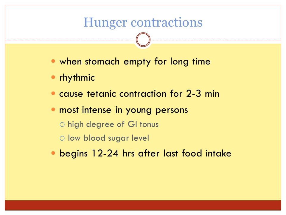 Hunger contractions when stomach empty for long time rhythmic cause tetanic contraction for 2-3 min most intense in young persons  high degree of GI tonus  low blood sugar level begins 12-24 hrs after last food intake