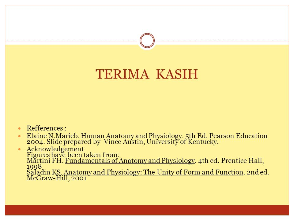 TERIMA KASIH Refferences : Elaine N.Marieb.Human Anatomy and Physiology.