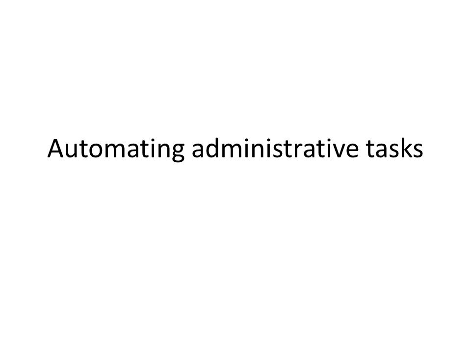 Automating administrative tasks