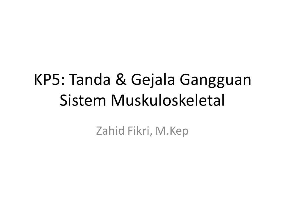 KP5: Tanda & Gejala Gangguan Sistem Muskuloskeletal Zahid Fikri, M.Kep