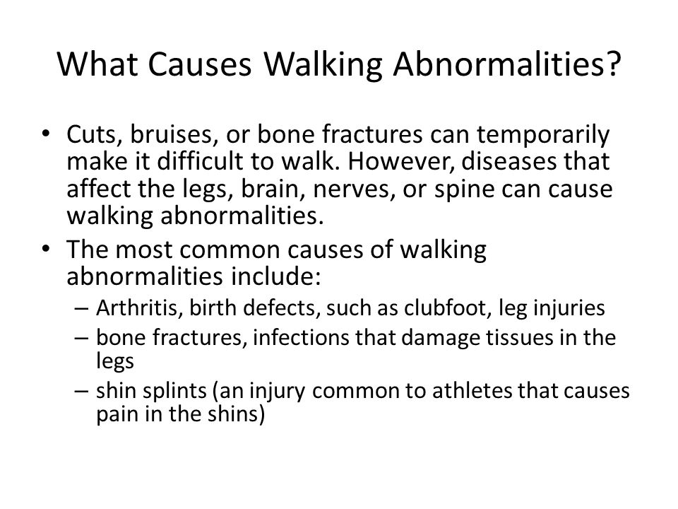 What Causes Walking Abnormalities? Cuts, bruises, or bone fractures can temporarily make it difficult to walk. However, diseases that affect the legs,