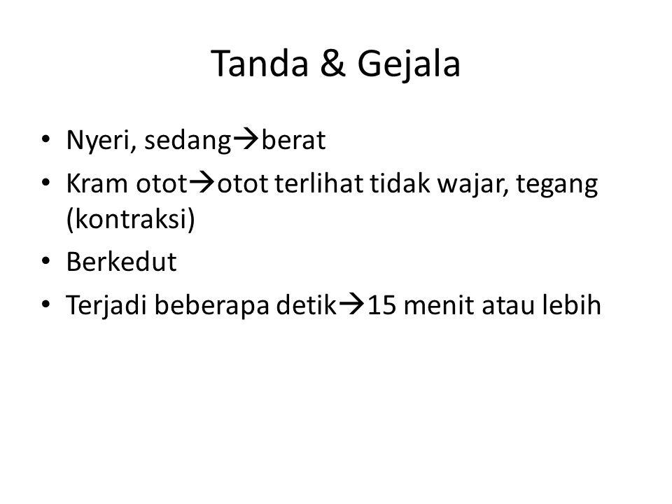 Tanda & Gejala Nyeri, sedang  berat Kram otot  otot terlihat tidak wajar, tegang (kontraksi) Berkedut Terjadi beberapa detik  15 menit atau lebih