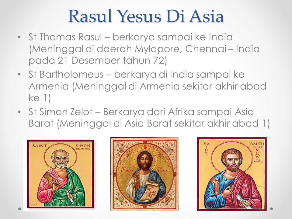 Rasul Yesus Di Asia St Thomas Rasul – berkarya sampai ke India (Meninggal di daerah Mylapore, Chennai – India pada 21 Desember tahun 72) St Bartholome