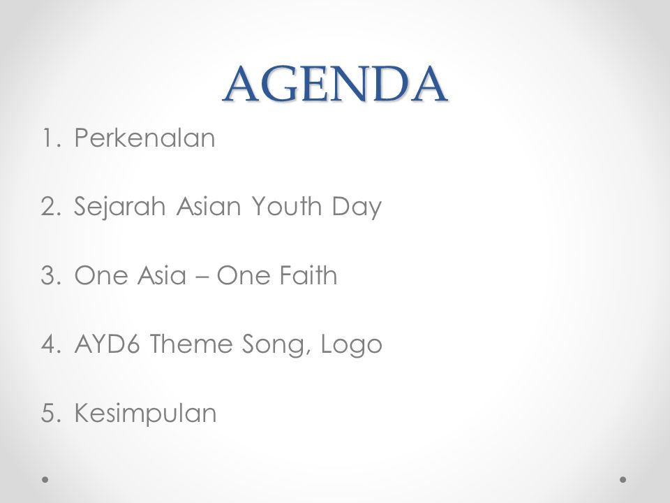 AGENDA 1.Perkenalan 2.Sejarah Asian Youth Day 3.One Asia – One Faith 4.AYD6 Theme Song, Logo 5.Kesimpulan