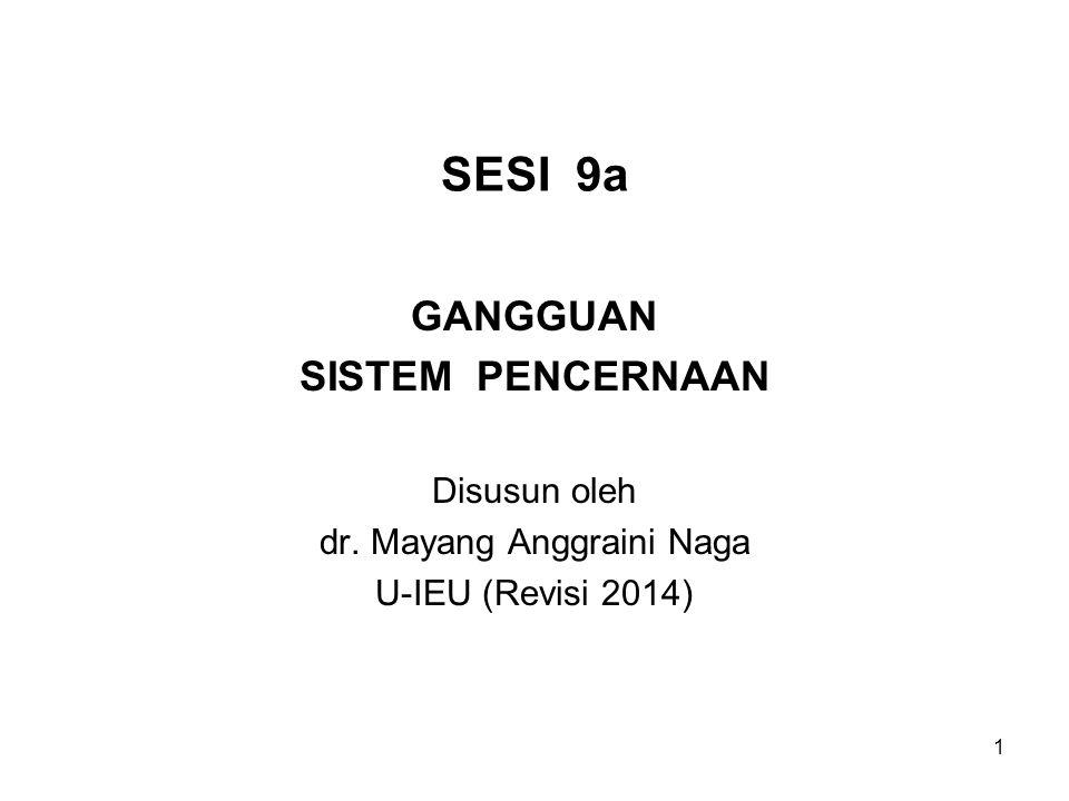 1 SESI 9a GANGGUAN SISTEM PENCERNAAN Disusun oleh dr. Mayang Anggraini Naga U-IEU (Revisi 2014)