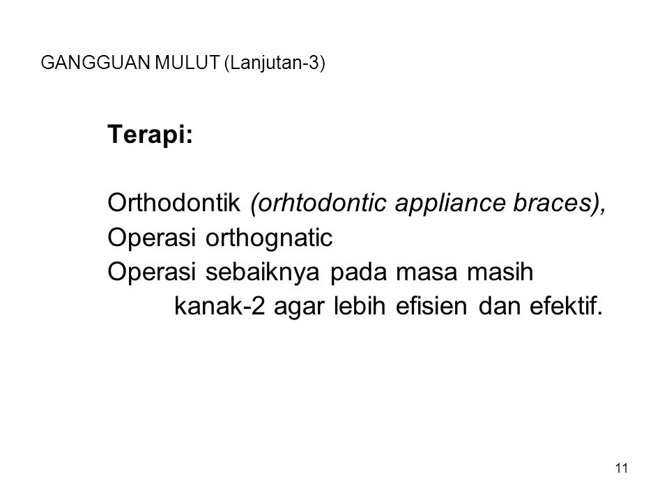 GANGGUAN MULUT (Lanjutan-3) Terapi: Orthodontik (orhtodontic appliance braces), Operasi orthognatic Operasi sebaiknya pada masa masih kanak-2 agar lebih efisien dan efektif.