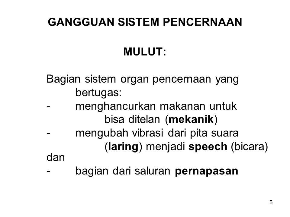 5 GANGGUAN SISTEM PENCERNAAN MULUT: Bagian sistem organ pencernaan yang bertugas: -menghancurkan makanan untuk bisa ditelan (mekanik) -mengubah vibras