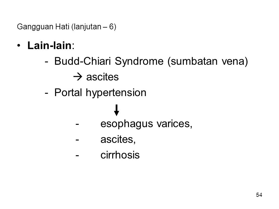 54 Gangguan Hati (lanjutan – 6) Lain-lain: - Budd-Chiari Syndrome (sumbatan vena)  ascites - Portal hypertension -esophagus varices, -ascites, -cirrh