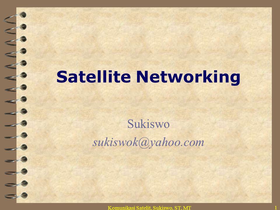 Komunikasi Satelit, Sukiswo, ST, MT 1 Satellite Networking Sukiswo sukiswok@yahoo.com