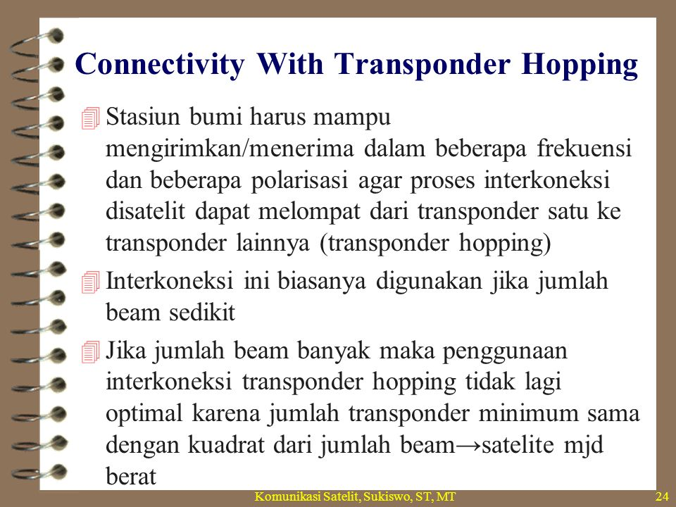 Connectivity On With Transparent Processing Komunikasi Satelit, Sukiswo, ST, MT25  Beam switching by transponder hopping is a solution when the number of beams is low.