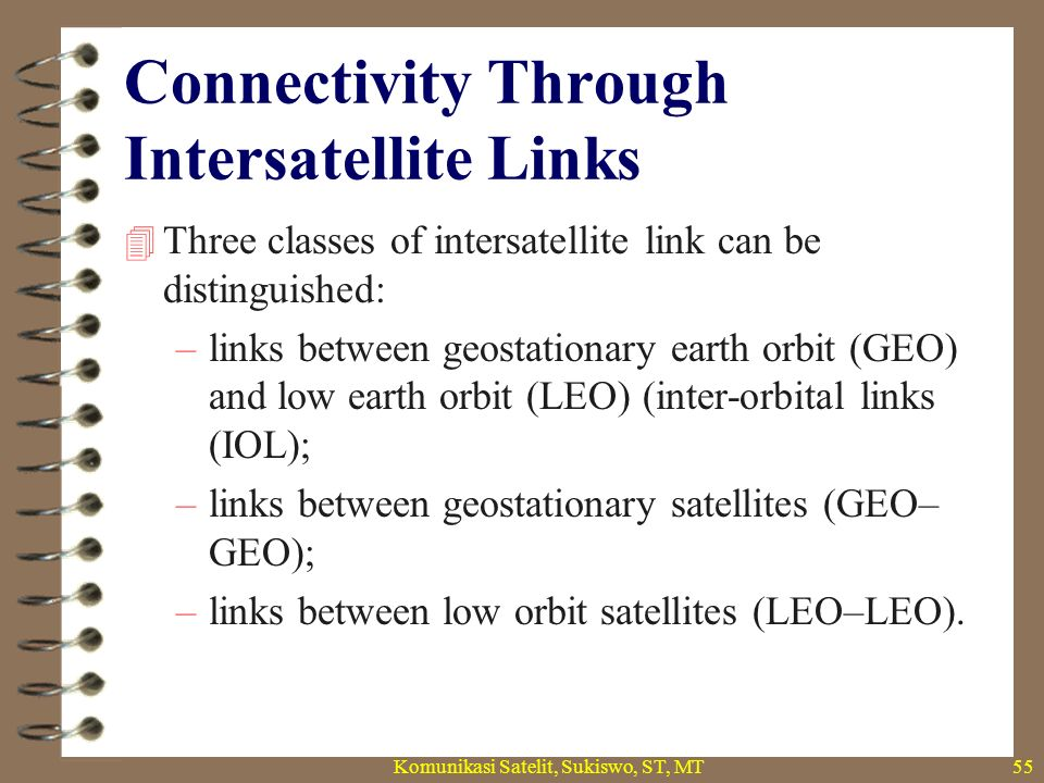 Links between GEO–LEO  This type of link serves to establish a permanent relay via a geostationary satellite between one or more earth stations and a group of satellites proceeding in a low earth orbit at an altitude of the order of 500 to 1000 km.